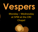 Vespers Monday - Wednesday at 5PM