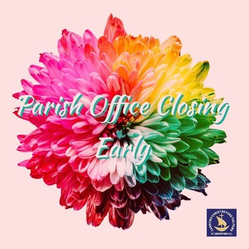 Parish Offices Closing Early Today