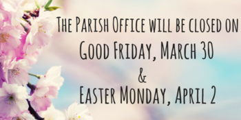Parish Office Closed Good Friday & Easter Monday