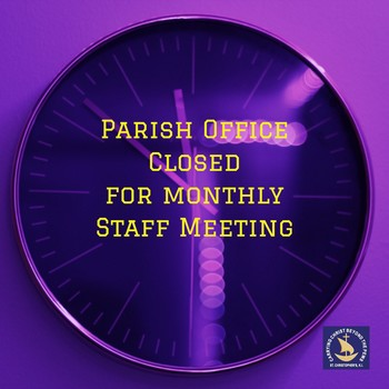 Parish Offices Closed Thursday For Monthly Staff Meeting