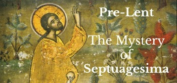 Pre-Lent Begins: Septuagesima Sunday 2019