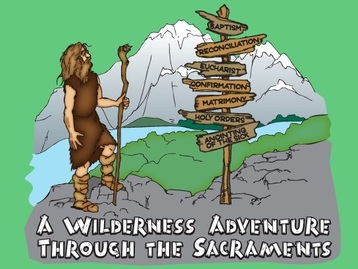 Wilderness Adventure Through the Sacraments!