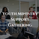 Youth Ministry Support Gathering