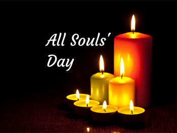 All Souls Day – Memorial Mass Saturday, November 2 - 9:00 AM