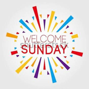 Welcome Sunday!