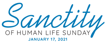 Sanctity of Human Life Sunday, Jan. 17, 2021