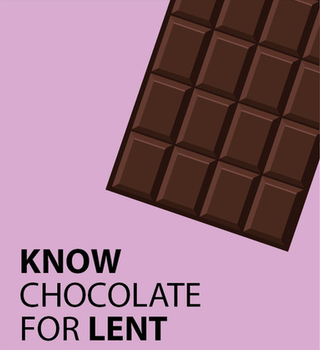 Know Chocolate for Lent