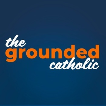 Grounded Catholic Podcast