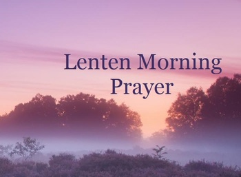 Lenten Morning Prayer