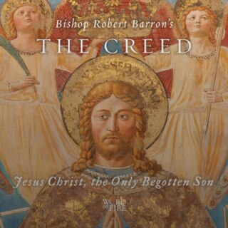Adult Formation - The Creed 3: Jesus Christ, the Only Begotten Son