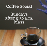 Join us for a Coffee Social Sundays after 9:30 a.m. Mass