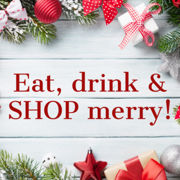 Eat, drink & SHOP merry!
