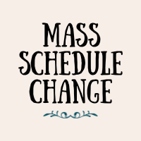Mass Schedule Change for October 15, 16 and 17