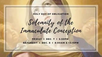 Solemnity of the Immaculate Conception (Holy Day of Obligation)