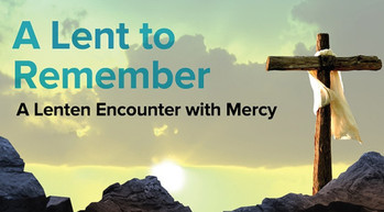 A Lent to Remember: A Lenten Encounter with Mercy