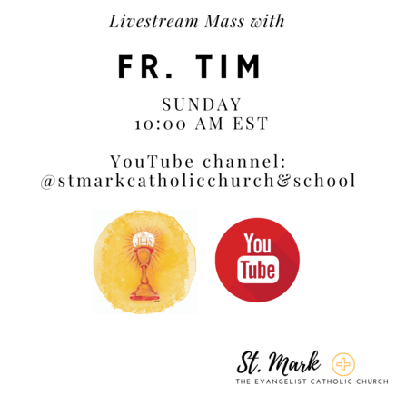 White graphic with black text, Livestream Mass with Fr. Tim Sunday at 10 AM, image of the Eucharist and the you tube logo