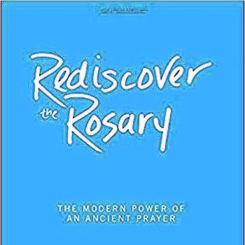 """Rediscover the Rosary: The Modern Power of an Ancient Prayer"""