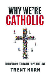 "Book Review: ""Why We're Catholic:"" An argument for the faith"