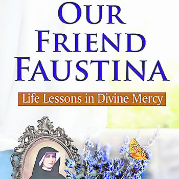 "Book Review: ""Our Friend Faustina: life lessons in Divine Mercy"""