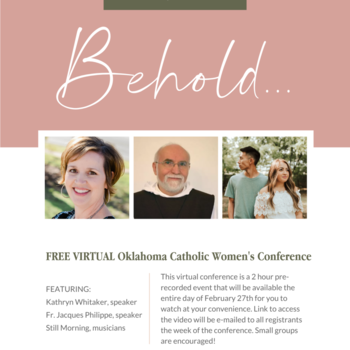 """Behold …"" a free virtual Oklahoma Catholic Women's Conference Feb. 27"