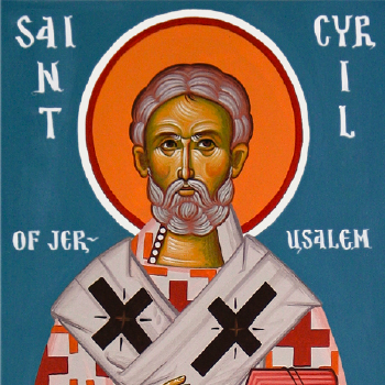 St. Cyril of Jerusalem, Bishop & Doctor of the Church