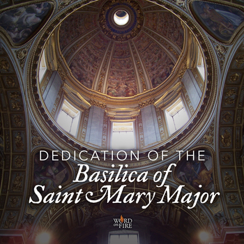 Dedication of the Basilica of St. Mary Major in Rome