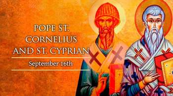 St.Cornelius, Pope & Martyr; St Cyprian, Bishop & Martyr