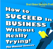 "Heart House Productions - ""How to Succeed in Business Without Trying."""