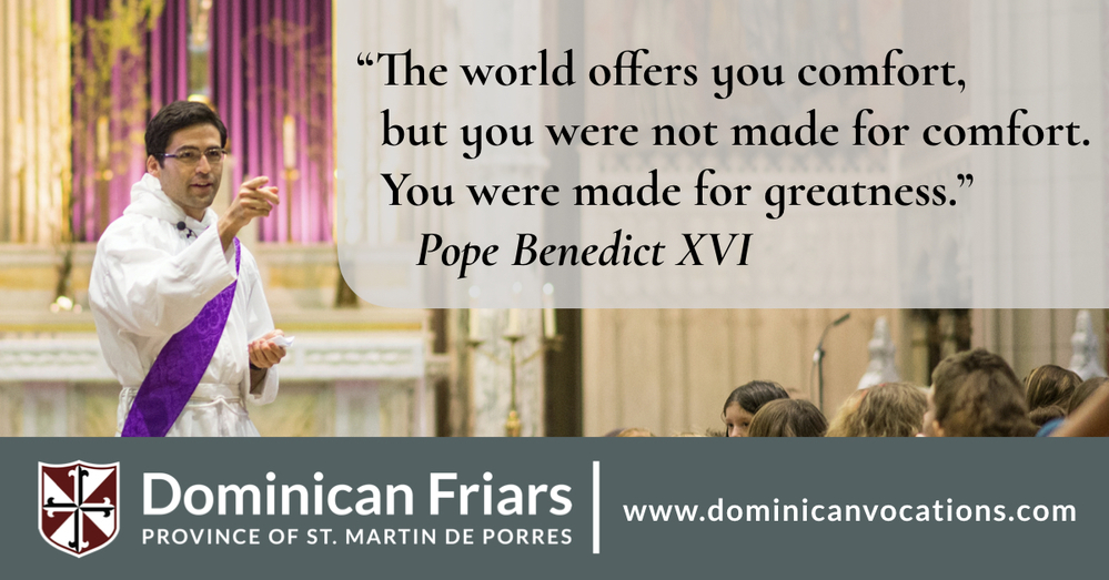 You were made for greatness. Dominican Friars