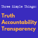 Three Simple Things: Truth, Accountability, Transparency