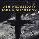 Ash Wednesday: Soup & Discussion