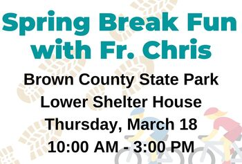 Spring Break Fun with Fr. Chris