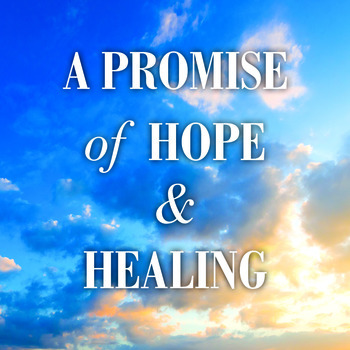 A PROMISE OF HOPE & HEALING