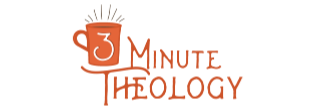 3 Minute Theology