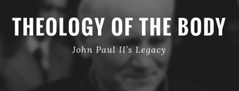 Theology of the Body - John Paul II's Legacy
