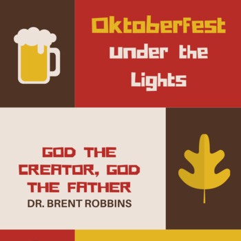 Oktoberfest! God the Creator, God the Father - Under the Lights Series