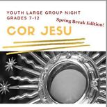 Cor Jesu - Youth Large Group Night Spring Break Edition!