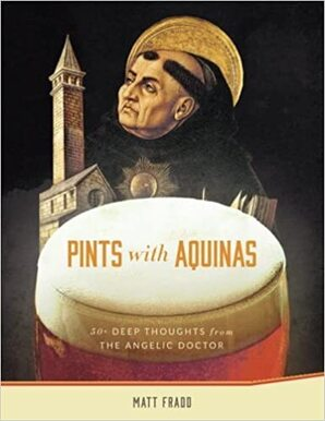 If you could sit down with St. Thomas Aquinas over a pint of beer and ask him any 1 question, what would it be?
