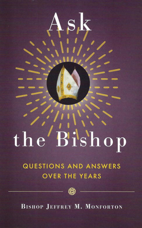 "Bishop Jeffrey M. Monforton's book - ""Ask the Bishop: Questions and Answers Over the Years"""