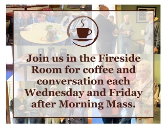 Join us for coffee and conversation each Wednesday and Friday after Morning Mass