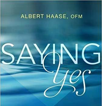 Saying YES! Based on the presentations and book of Father Albert Haase, OFM