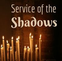 A SERVICE OF TENEBRAE: The Passion in Scriptural Readings & Choral Meditations