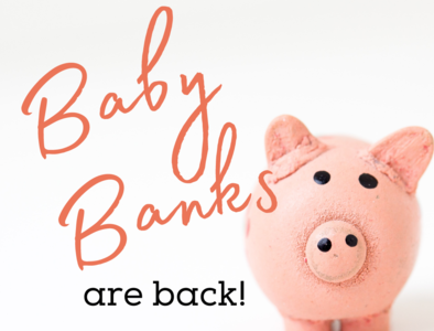 BABY BANKS ARE BACK!