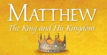 "New Bible Study Program - ""Matthew - The King and His Kingdom"""