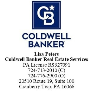 Lisa Peters Coldwell Banker Real Estate Services PA License RS327091 724-713-2010 (C) 724-776-2900 (O) 20510 Route 19, Suite 100 Cranberry Twp, PA 16066