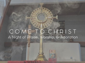 C-SQUARED Come to Christ: A Night of Praise, Worship, & Adoration