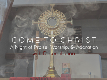 Advent Come to Christ: A Night of Praise, Worship, & Adoration