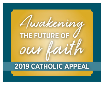 2019 Catholic Appeal: Awakening the Future of Our Faith
