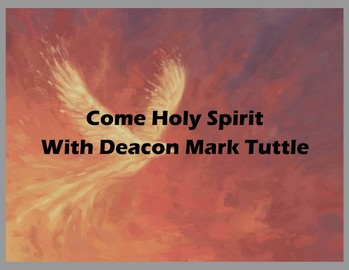 Come Holy Spirit with Deacon Mark Tuttle