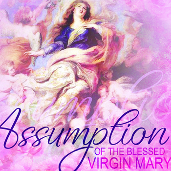 This Thursday is Solemnity of the Assumption of the Blessed Virgin Mary, A Holy Day of Obligation